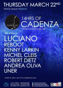 2012-03-22 - Thursday, March 22 - 14hrs of Cadenza - LUCIANO, Reboot, Kenny Larkin, Michel Cleis, Robert Dietz and more - Space - 34 NE 11 St; Miami, Florida 33132