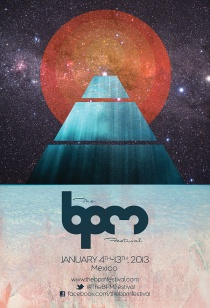 The BPM Festival - Playa Del Carmen - Mexico - Fri-Sun, January 4-13, 2012