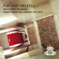 Fur Coat (Delete) // Back From The Moon // Robot Heart Halloween 2012