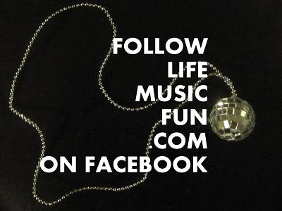 Follow LifeMusicFun.com on Facebook