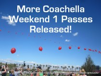 More Coachella Weekend 1 Passes Released!