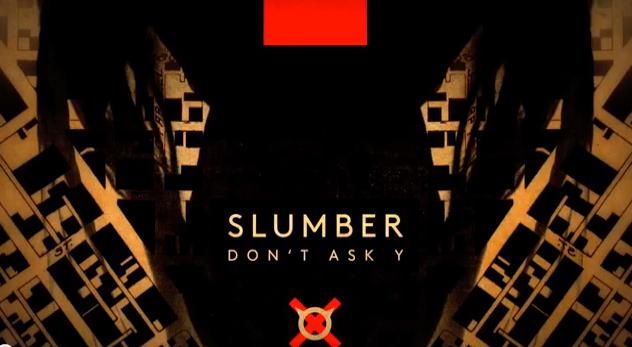 Slumber - Don't Ask Y