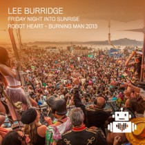 Lee Burridge | Robot Heart | Burning Man 2013