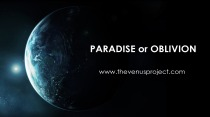 Venus Project - Paradise or Oblivion