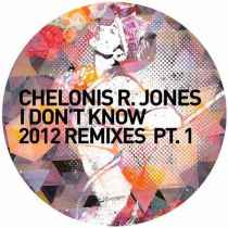 Chelonis-R.-Jones-I-Dont-Know-2012-Remixes-Pt.-1