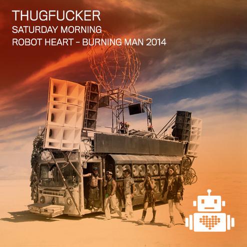 Thugfucker | Robot Heart | Burning Man 2014