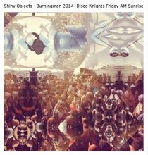 Shiny Objects | Burning Man 2014 | Disco Knights Friday AM Sunrise