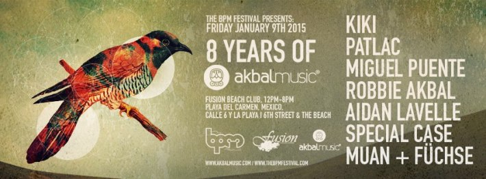 JAN 09 FRI DAY | BPM Festival 2015 | 8 Years of Akbal Music | Fusion | Noon-8pm