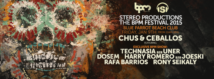 JAN 09 FRI DAY | BPM Festival 2015 | Stereo Productions | Blue Parrot | 11am-8pm