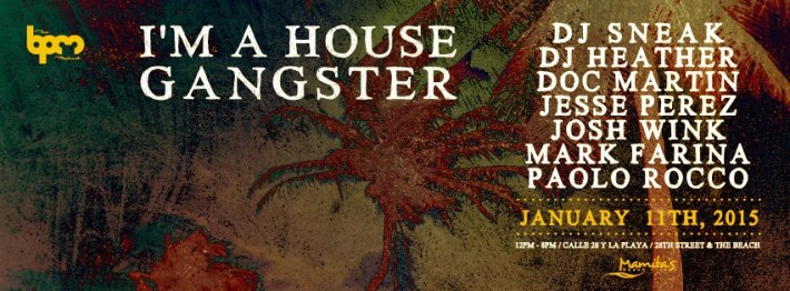 JAN 11 SUN DAY | BPM Festival 2015 | I'M A HOUSE GANGSTER | Mamita's | Noon-8pm