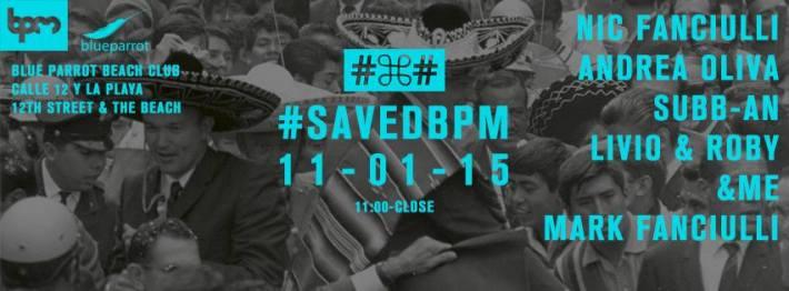 JAN 11 SUN DAY | BPM Festival 2015 | Saved | Blue Parrot Beach Club | 11am-Close:8pm