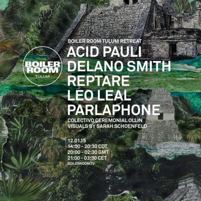 JAN 12 Boiler Room Tulum Acid Pauli Delano Smith Reptare Leo Leal Parlaphone
