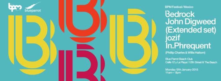 JAN 12 MON DAY | BPM Festival 2015 | Bedrock | Blue Parrot | 11am-8pm