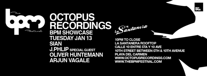 JAN 13 TUE NIGHT | BPM Festival 2015 | Octopus Recordings | La Santanera | 10pm-Close