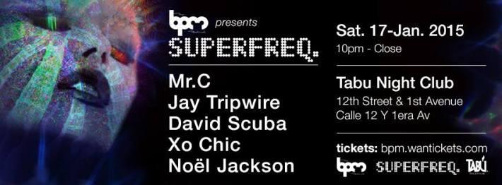 JAN 17 SAT [NIGHT] | BPM Festival 2015 | Superfreq | Tabu | Calle 12 + 1st Ave | 10pm-Close