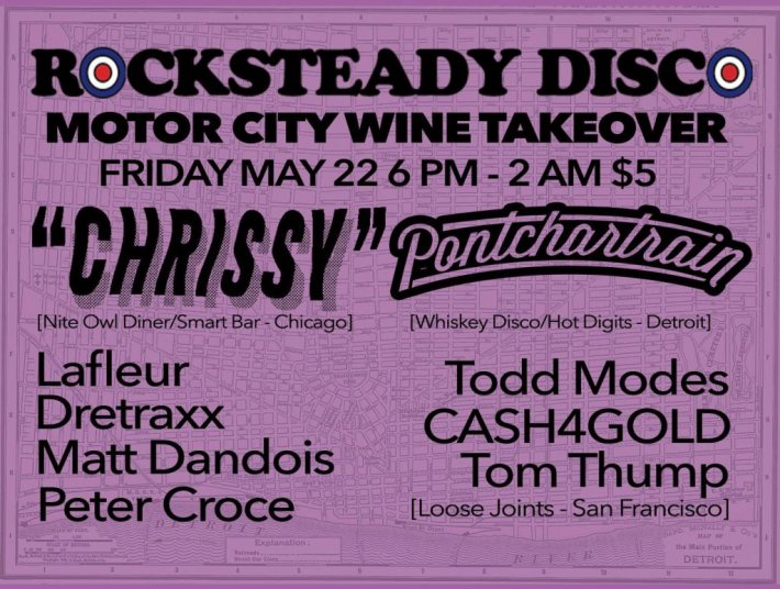 FRI MAY 22 (6PM-2AM) | ROCKSTEADY DISCO TAKEOVER w_ Chrissy + Pontchartrain + Todd Modes + Tom Thump + Matt Dandois + Dretraxx + Matt Dandois + Peter Croce + C4G | MOTORCITY WINE | 1949 MICHIGAN AVE
