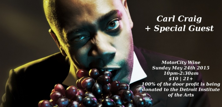 SUN MAY 24 (10PM-2-30AM) | CARL CRAIG + SPECIAL GUEST | MOTORCITY WINE | 1949 MICHIGAN AVE  FACEBOOK | TICKETS $10 (BEFORE 11PM) : NO PRESALES