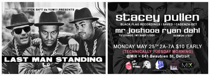 TUE MAY 26 (2AM-7AM) [MON LATE NIGHT : TUE EARLY AM] | LAST MAN STANDING - FESTIVAL CLOSING PARTY w: STACEY PULLEN + MR. JOSHOOA + RYAN DAHL | MIX BRICKTOWN | 641 BEAUBIEN ST | DETROIT MI 48226