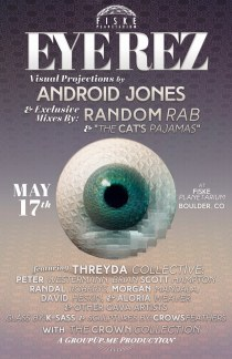 EYEREZ w/ ANDROID JONES | FISKE PLANETARIUM | BOULDER COLORADO | SUNDAY MAY 17 FULL FLYER