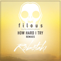 FILOUS | HOW HARD I TRY (ROBOTAKI REMIX)