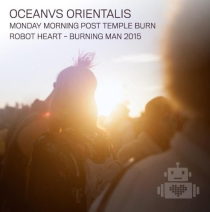 OCEANVS ORIENTALIS | ROBOT HEART | MONDAY MORNING POST TEMPLE BURN | BURNING MAN 2015