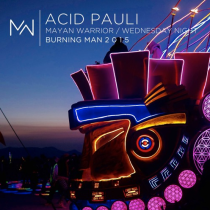 ACID PAULI | MAYAN WARRIOR | WEDNESDAY NIGHT | BURNING MAN 2015