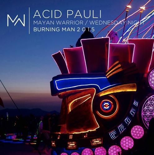 ACID PAULI | MAYAN WARRIOR | WEDNESDAY NIGHT | BURNING MAN 2015